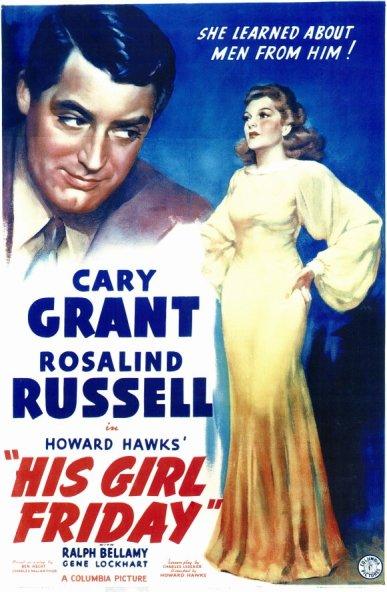 """His girl friday (Howard Hawks, 1940): adaptación cinematográfica de la obra teatral """"The Front Page"""", de Ben Hecht y Charles MacCarthur, toca el tema de la corrupción de la clase política, la problemática de la pena de muerte y la influencia de la prensa, a través de una comedia cínica y ácida (el subgénero conocido como """"screwball""""). Destaca la cinta por presentar como protagonista a una mujer periodista, que tiene la disyuntiva de elegir entre la profesión o la familia."""